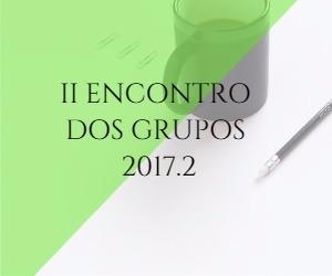 II ENCONTRO DOS GRUPOS 2017.2